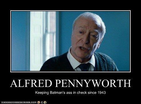 ALFRED PENNYWORTH Keeping Batman's ass in check since 1943