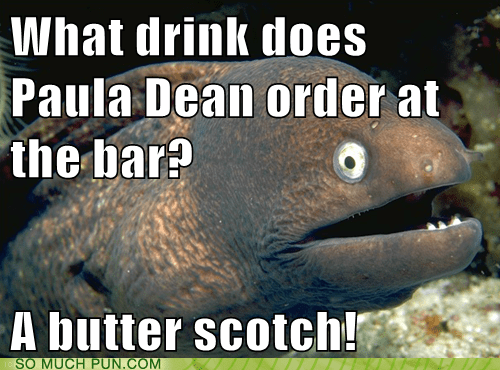 alcohol Bad Joke Eel bar butter butterscotch double meaning Hall of Fame paula deen scotch - 6437460480