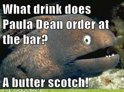 alcohol Bad Joke Eel bar butter double meaning Hall of Fame paula deen scotch - 6437460480
