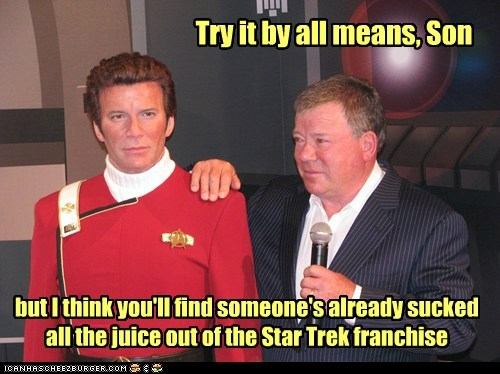 Try it by all means, Son but I think you'll find someone's already sucked all the juice out of the Star Trek franchise