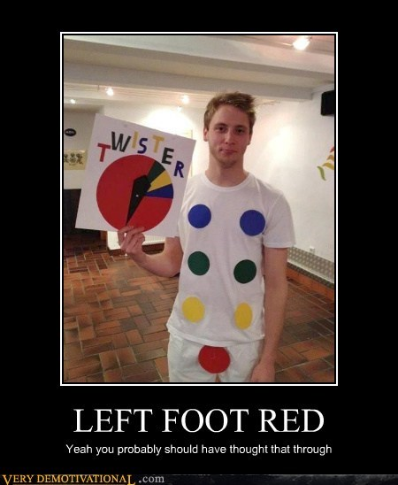 LEFT FOOT RED Yeah you probably should have thought that through