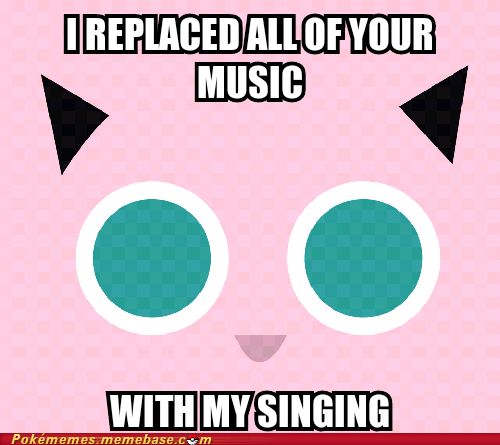 jigglypuff,meme,Memes,overly attached jigglypuf,overly attached jigglypuff,singing,sleeptimes