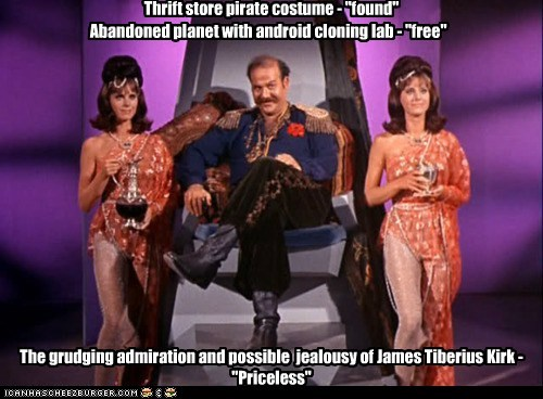 "Thrift store pirate costume - ""found"" Abandoned planet with android cloning lab - ""free"" The grudging admiration and possible jealousy of James Tiberius Kirk - ""Priceless"""