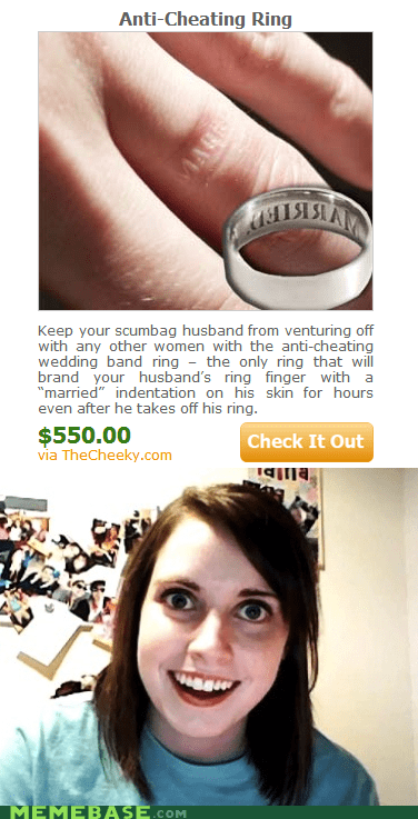 anti-cheating ring,married,Memes,overly attached girlfrien,overly attached girlfriend
