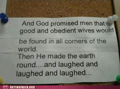corners of the world,dating fails,g rated,god,obedient wives,promised,round planet