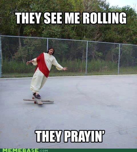 LOL Jesus,they hating,they see me rolling