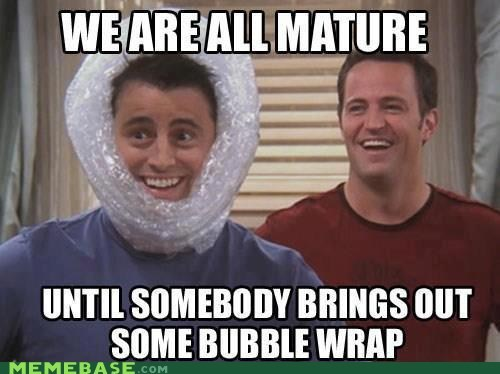 bubble wrap,friends,mature,Memes