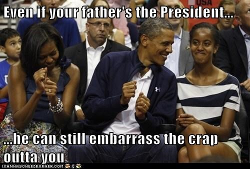 Even if your father's the President... ...he can still embarrass the crap outta you