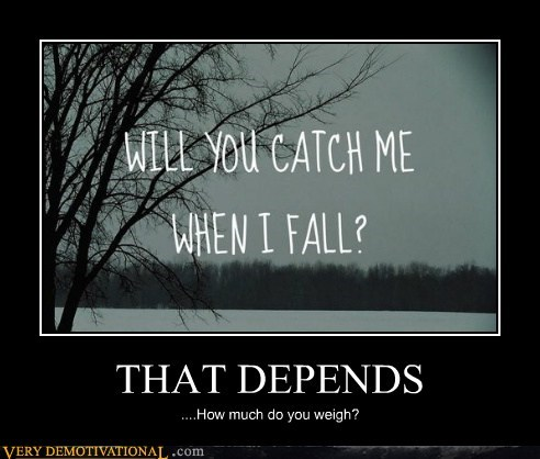 catch,depends,hilarious,weigh