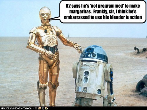 R2 says he's 'not programmed' to make margaritas. Frankly, sir, I think he's embarrassed to use his blender function