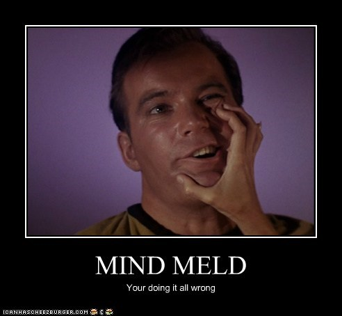 MIND MELD Your doing it all wrong