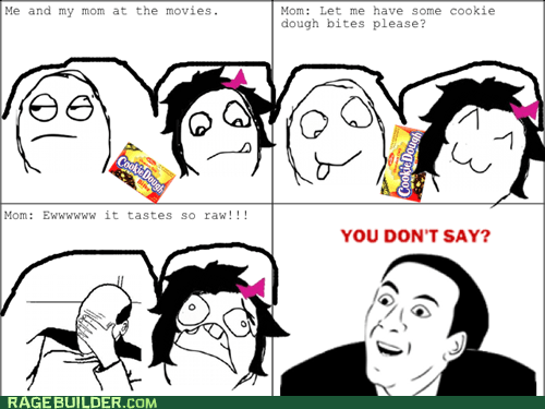 cookie dough,movies,Rage Comics,snacks,you dont say