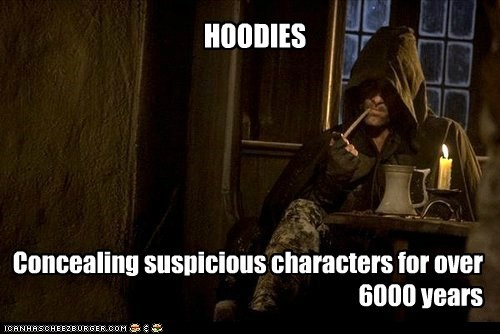 HOODIES Concealing suspicious characters for over 6000 years