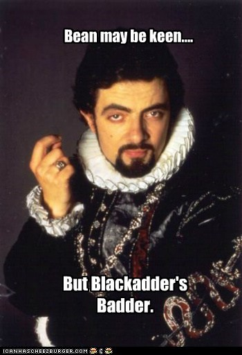 Bean may be keen.... But Blackadder's Badder.