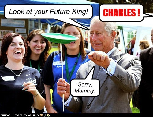 Look at your Future King! CHARLES ! Sorry, Mummy.