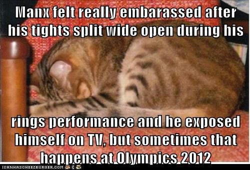 Manx felt really embarassed after his tights split wide open during his   rings performance and he exposed himself on TV, but sometimes that happens at Olympics 2012