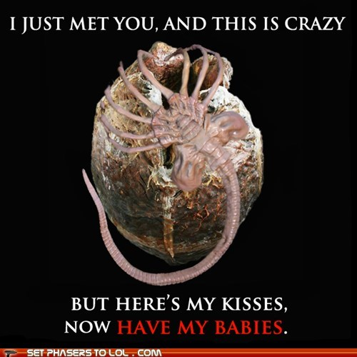 Aliens,and this is crazy,Babies,call me maybe,facehugger,hey i just met you,kisses,xenomorphs