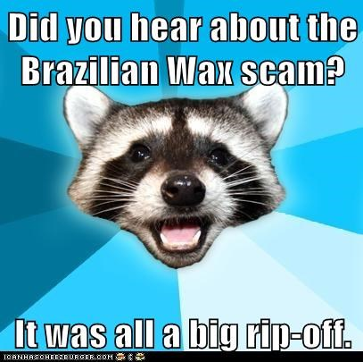 brazillian wax,Lame Pun Coon,pun,rip off,wax
