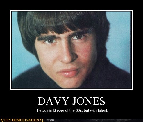 DAVY JONES The Justin Bieber of the 60s, but with talent.