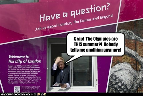 Crap! The Olympics are THIS summer?! Nobody tells me anything anymore!