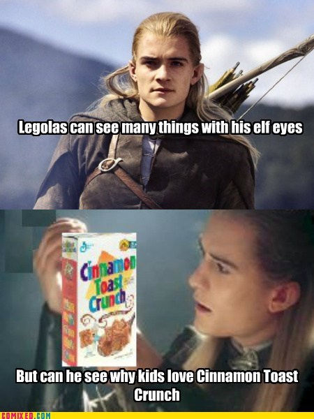 best of week cinnamon toast crunch From the Movies legolas Lord of the Rings Movie what do your elf eyes see