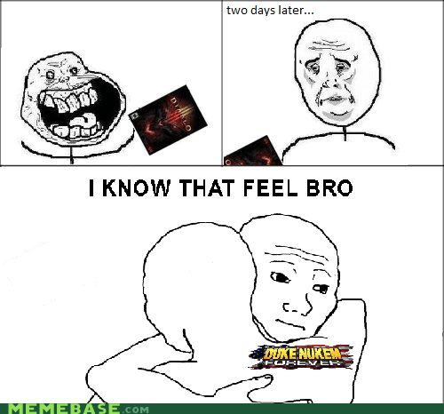 diablo III,Duke Nukem Forever,i know that feel bro,the feels