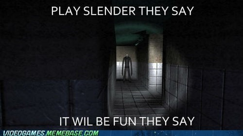 meme meme they said PC scary slender video games - 6451161600