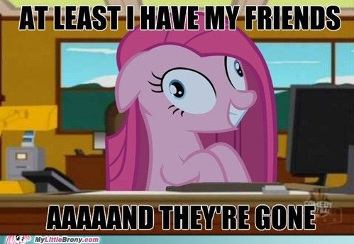 aaand-its-gone friends meme pinkamena diane pie pinkie pie - 6451366912