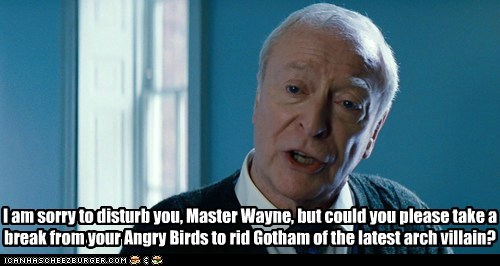 alfred penny worth,angry birds,batman,bruce wayne,distracted,gotham city,michael caine,video games,villain