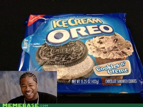 cookies and creme,Oreos,yo dawg