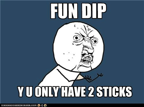 2 sticks 3 flavors,fun dip,razzapple magic dip,who scheduled this,Y U No Guy