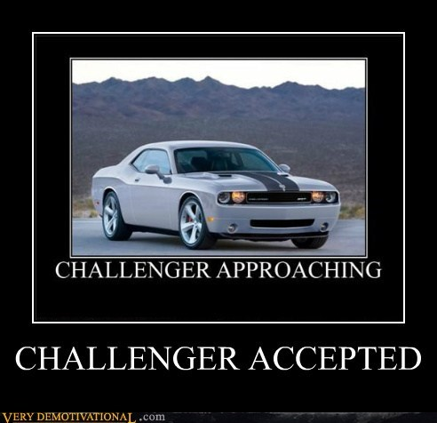car,Challenge Accepted,Challenger,Pure Awesome