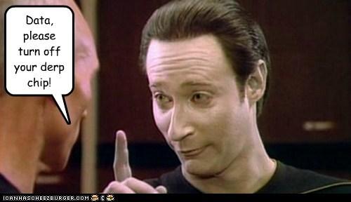 brent spiner Captain Picard data derp patrick stewart please Star Trek the next generation turn it off - 6454172928