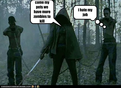 come my pets we have more zombies to kill i hate my job