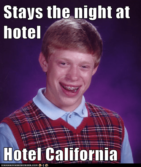 bad luck brian,hotel california,Memes,the eagles
