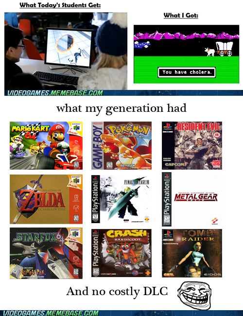 classics,my generation,no dlc,the feels,trolling,you jelly