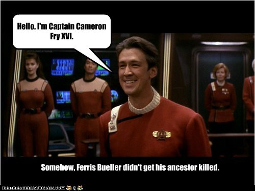 Hello, I'm Captain Cameron Fry XVI. Somehow, Ferris Bueller didn't get his ancestor killed.