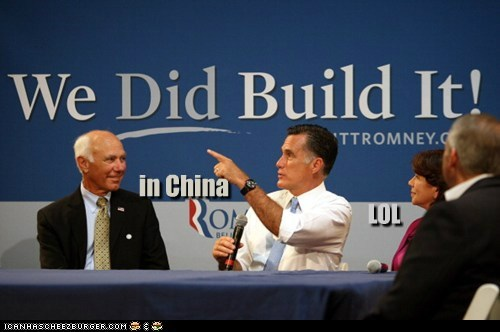 China,Mitt Romney,outsourcing,point,we did build it