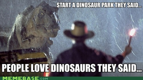 dinosaurs,Jurrasic Park,Memes,They Said