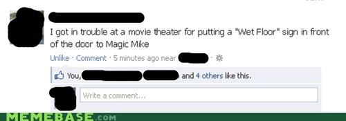 facebook,magic mike,movies,wet floor