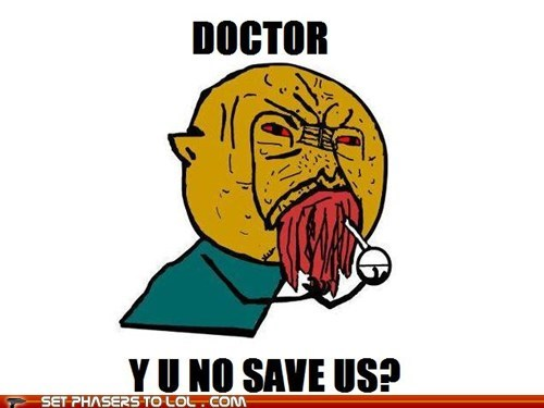 doctor who ood save the doctor y u no meme