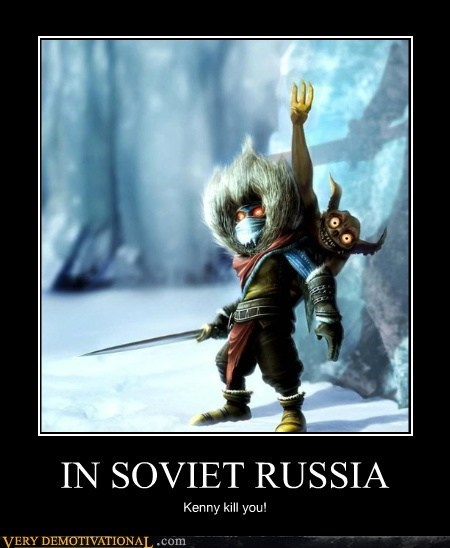 IN SOVIET RUSSIA Kenny kill you!