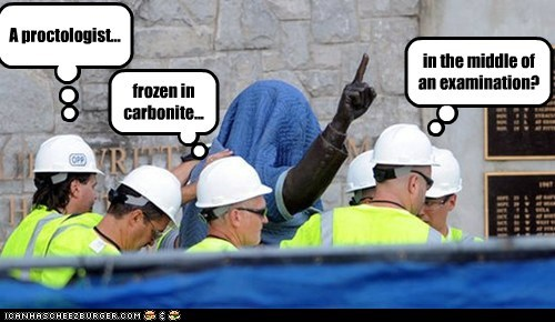 frozen in carbonite... A proctologist... in the middle of an examination?