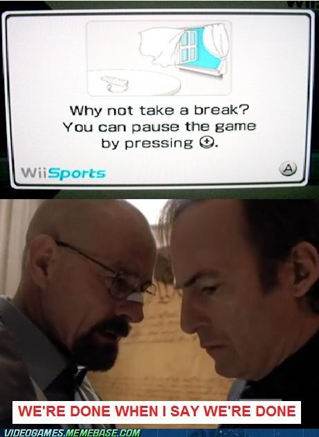breaking bad,pause the game,take a break,the internets,wii sports