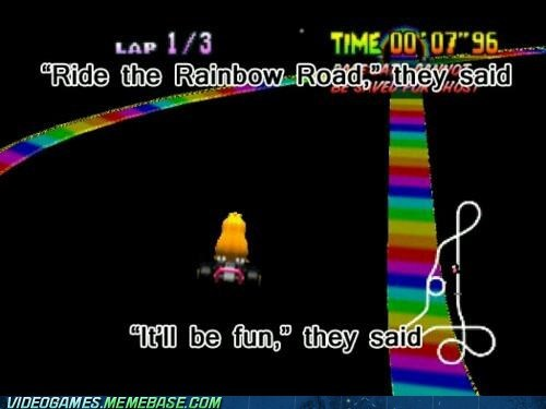Mario Kart,meme,rainbow road,They Said