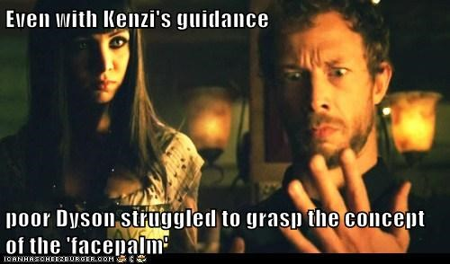 dyson,facepalm,guidance,Kenzi,Kris Holden-Ried,Ksenia Solo,lost girl,struggle