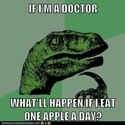 IF I'M A DOCTOR  WHAT'LL HAPPEN IF I EAT ONE APPLE A DAY?