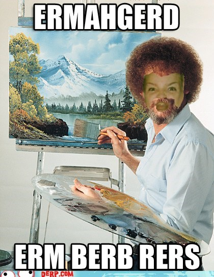 bob ross,derp,Ermahgerd,painting,shopped,TV
