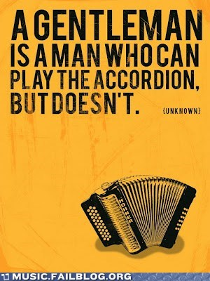 accordion,gentleman,manners,motto