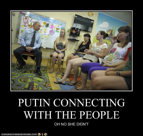 PUTIN CONNECTING WITH THE PEOPLE OH NO SHE DIDN'T